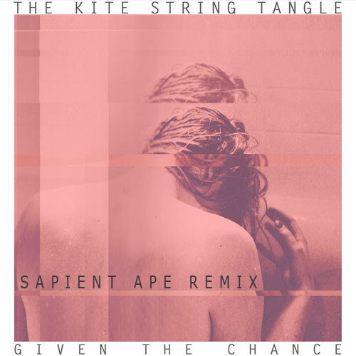 The Kite String Tangle – Given The Chance (sapient Ape Remix) on Revolution Radio