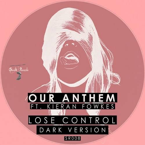 Our Anthem Feat. Kieran Fowkes - Lose Control (extended Dark Version) on Revolution Radio