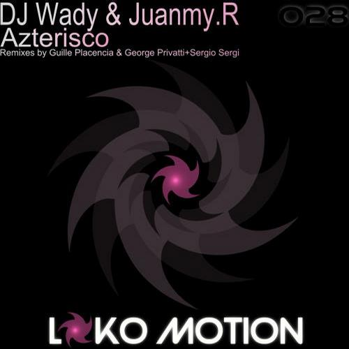 Dj Wady And Juanmy. R - Azterisco (guille Placencia And George Privatti Remix) on Revolution Radio