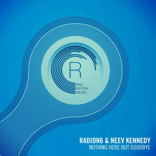 Radion6 Neev Kennedy - Nothing Here But Goodbye (original Mix) on Revolution Radio