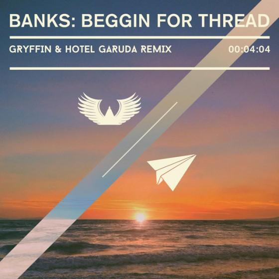 Banks – Beggin For Thread (gryffin And Hotel Garuda Remix) on Revolution Radio