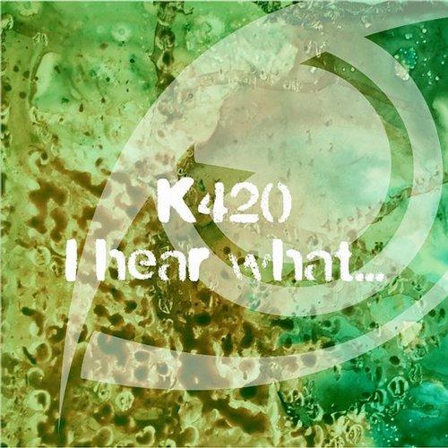 K420 - I Hear What... (original Mix) on Revolution Radio