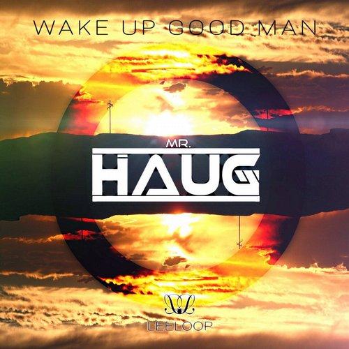 Mr. Haug - Wake Up Good Man (original Mix) on Revolution Radio