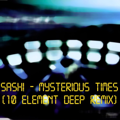 Sash! - Mysterious Times (10 Element Deep Remix) on Revolution Radio
