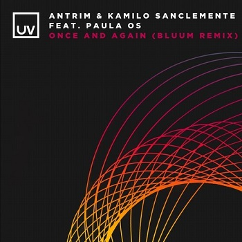 Antrim And Kamilo Sanclemente Feat. Paula Os - Once And Again (bluum Extended Mix) on Revolution Radio