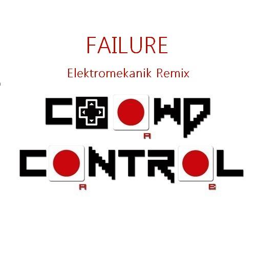 Crowd Control - Failure (elektromekanik Remix) on Revolution Radio