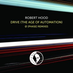 Robert Hood - Drive (the Age Of Automation) (Ø [phase] C - Box Mix) on Revolution Radio